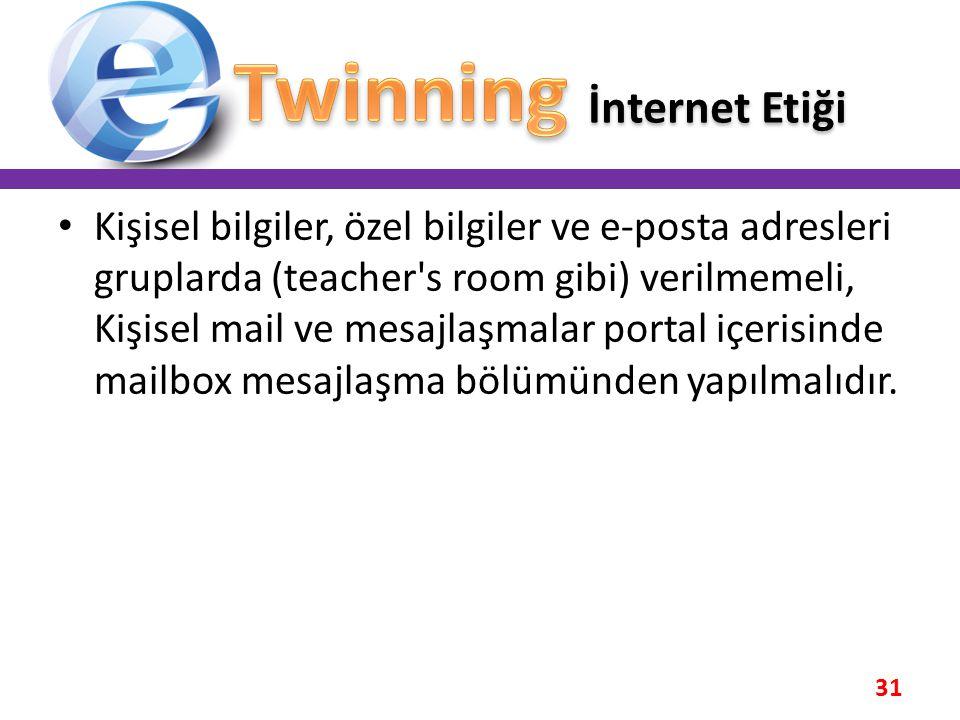31 • Kişisel bilgiler, özel bilgiler ve e-posta adresleri gruplarda (teacher's room gibi) verilmemeli, Kişisel mail ve mesajlaşmalar portal içerisinde