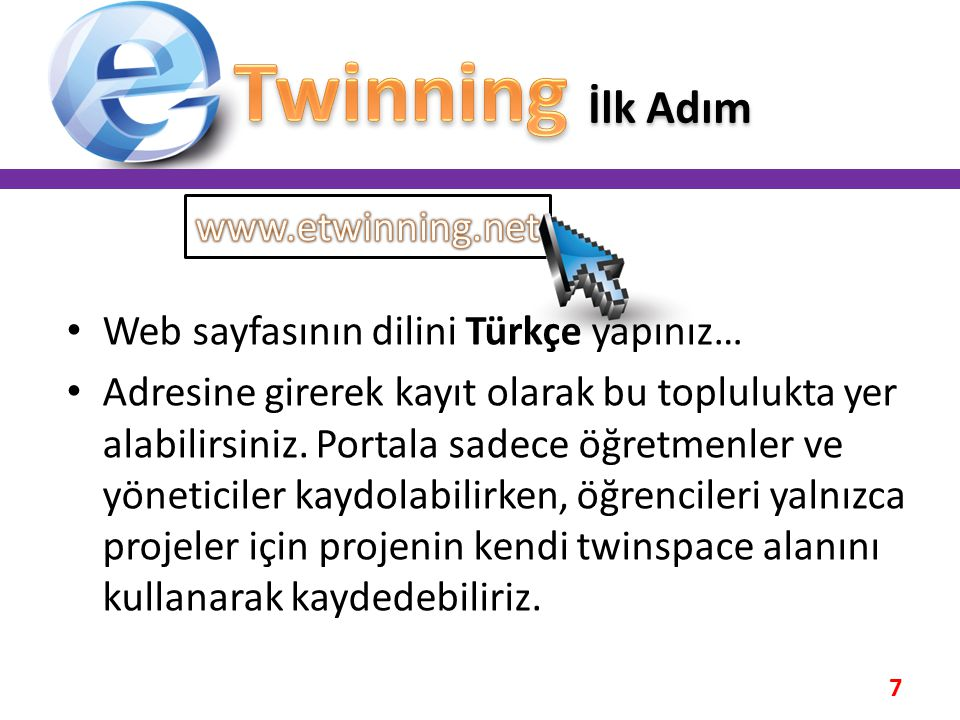 • Web sayfasının dilini Türkçe yapınız… • Adresine girerek kayıt olarak bu toplulukta yer alabilirsiniz. Portala sadece öğretmenler ve yöneticiler kay