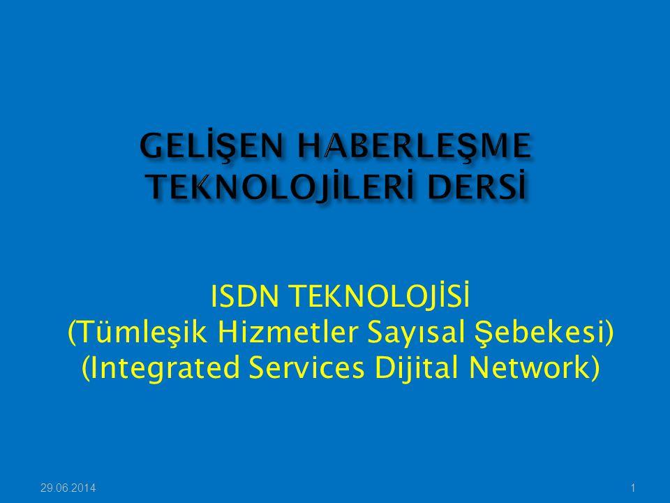 29.06.20141 ISDN TEKNOLOJ İ S İ (Tümle ş ik Hizmetler Sayısal Ş ebekesi) (Integrated Services Dijital Network)