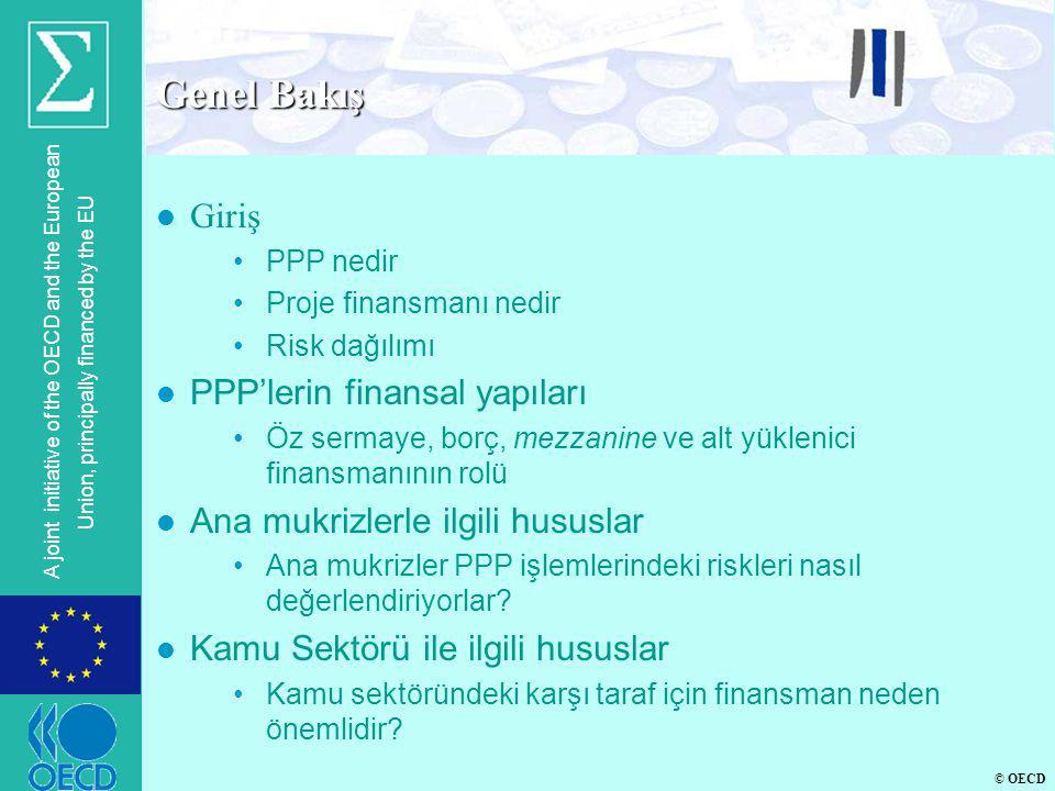 © OECD A joint initiative of the OECD and the European Union, principally financed by the EU Genel Bakış l Giriş •PPP nedir •Proje finansmanı nedir •R