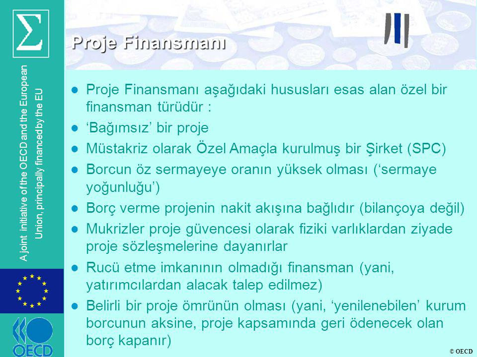 © OECD A joint initiative of the OECD and the European Union, principally financed by the EU Proje Finansmanı l Proje Finansmanı aşağıdaki hususları e