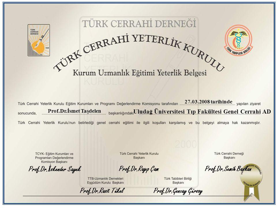 27.03.2008 tarihinde Prof.Dr.İsmet Taşdelen Uludağ Üniversitesi Tıp Fakültesi Genel Cerrahi AD Prof.Dr.