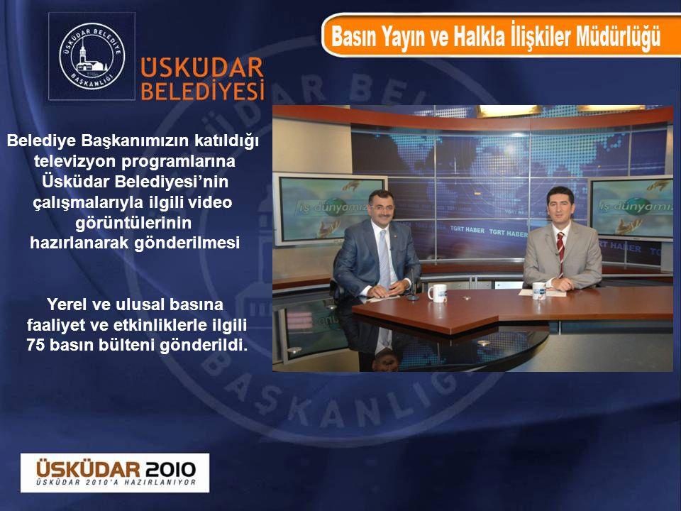 Belediye Başkanımızın katıldığı televizyon programlarına Üsküdar Belediyesi'nin çalışmalarıyla ilgili video görüntülerinin hazırlanarak gönderilmesi Y
