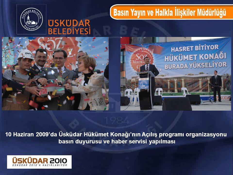 10 Haziran 2009'da Üsküdar Hükümet Konağı'nın Açılış programı organizasyonu basın duyurusu ve haber servisi yapılması