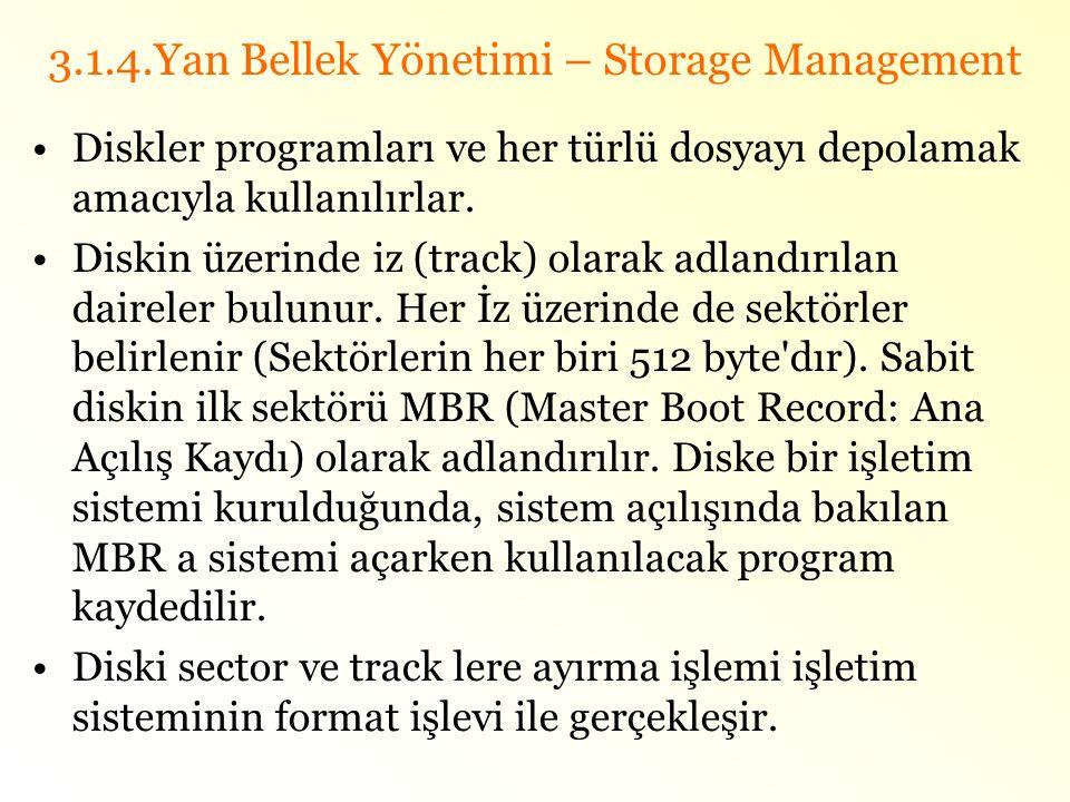 3.1.4.Yan Bellek Yönetimi – Storage Management •Diskler programları ve her türlü dosyayı depolamak amacıyla kullanılırlar. •Diskin üzerinde iz (track)