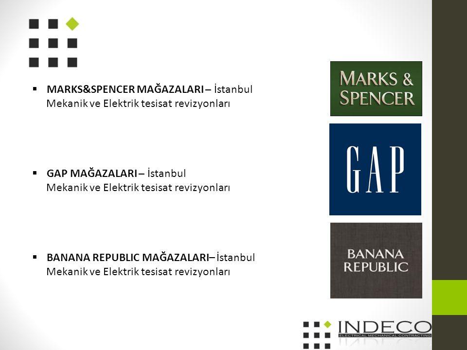  MARKS&SPENCER MAĞAZALARI – İstanbul Mekanik ve Elektrik tesisat revizyonları  GAP MAĞAZALARI – İstanbul Mekanik ve Elektrik tesisat revizyonları  BANANA REPUBLIC MAĞAZALARI– İstanbul Mekanik ve Elektrik tesisat revizyonları