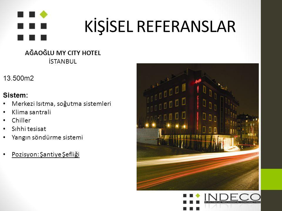 KİŞİSEL REFERANSLAR AĞAOĞLU MY CITY HOTEL İSTANBUL 13.500m2 Sistem: • Merkezi Isıtma, soğutma sistemleri • Klima santrali • Chiller • Sıhhi tesisat • Yangın söndürme sistemi • Pozisyon: Şantiye Şefliği