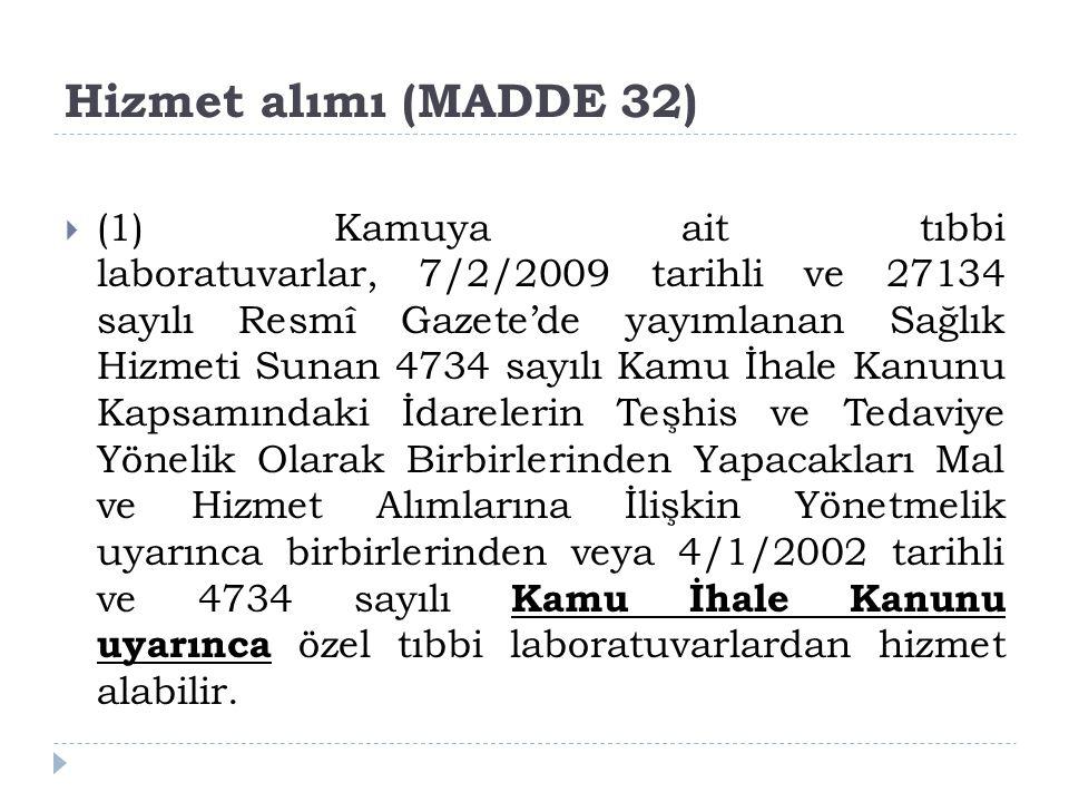 Hizmet alımı (MADDE 32)  (1) Kamuya ait tıbbi laboratuvarlar, 7/2/2009 tarihli ve 27134 sayılı Resmî Gazete'de yayımlanan Sağlık Hizmeti Sunan 4734 s