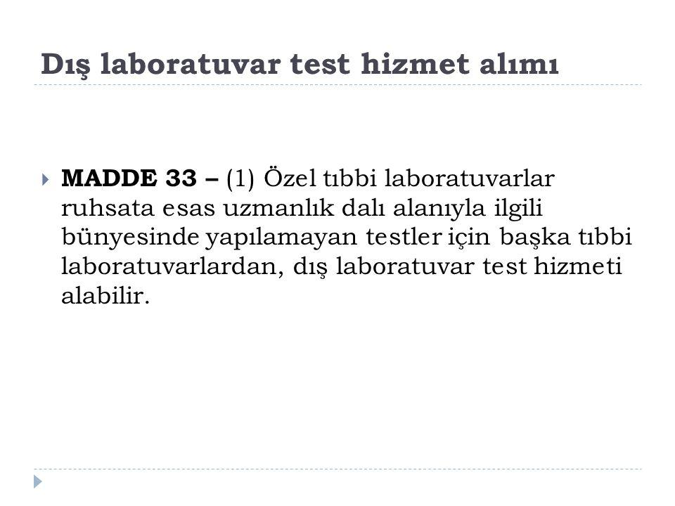 Dış laboratuvar test hizmet alımı  MADDE 33 – (1) Özel tıbbi laboratuvarlar ruhsata esas uzmanlık dalı alanıyla ilgili bünyesinde yapılamayan testler