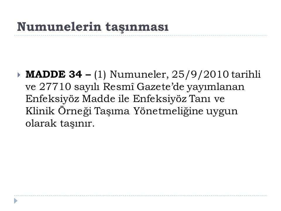 Numunelerin taşınması  MADDE 34 – (1) Numuneler, 25/9/2010 tarihli ve 27710 sayılı Resmî Gazete'de yayımlanan Enfeksiyöz Madde ile Enfeksiyöz Tanı ve
