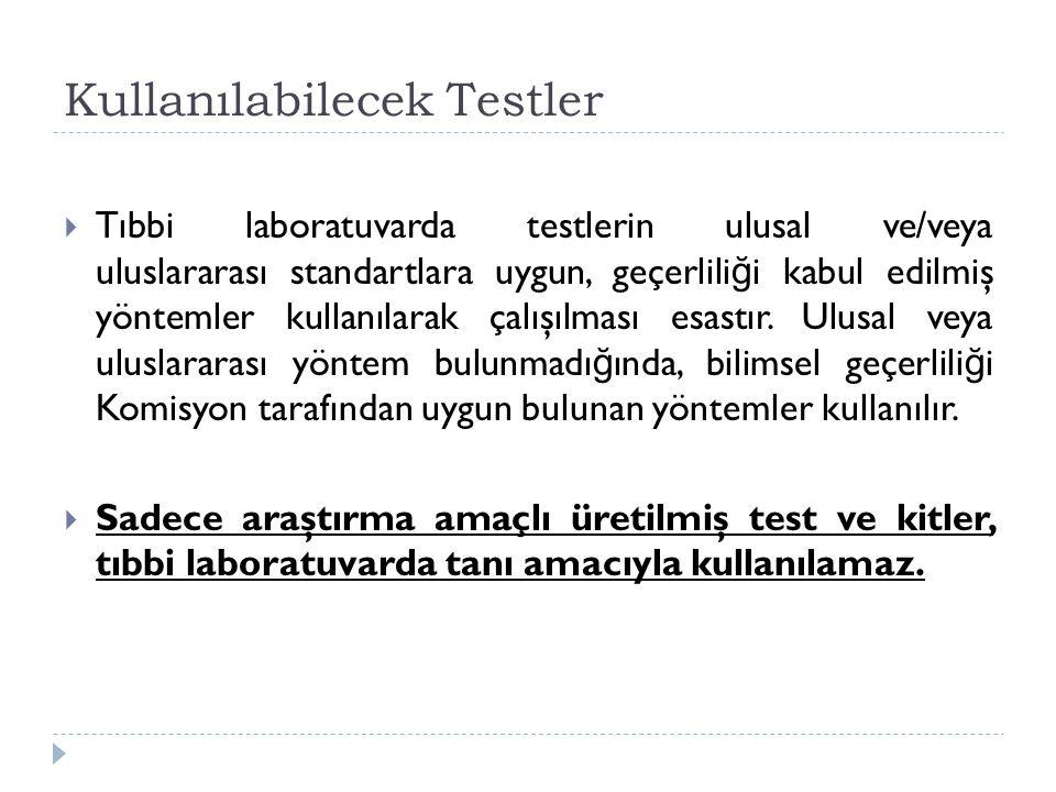 Kullanılabilecek Testler  Tıbbi laboratuvarda testlerin ulusal ve/veya uluslararası standartlara uygun, geçerlili ğ i kabul edilmiş yöntemler kullanı