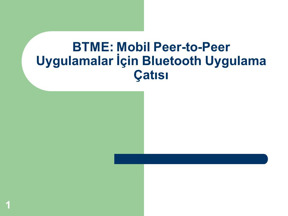 1 BTME: Mobil Peer-to-Peer Uygulamalar İçin Bluetooth Uygulama Çatısı