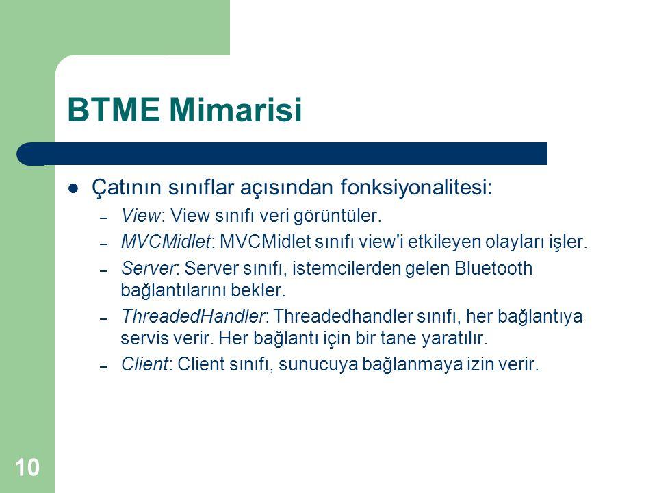 10 BTME Mimarisi  Çatının sınıflar açısından fonksiyonalitesi: – View: View sınıfı veri görüntüler. – MVCMidlet: MVCMidlet sınıfı view'i etkileyen ol