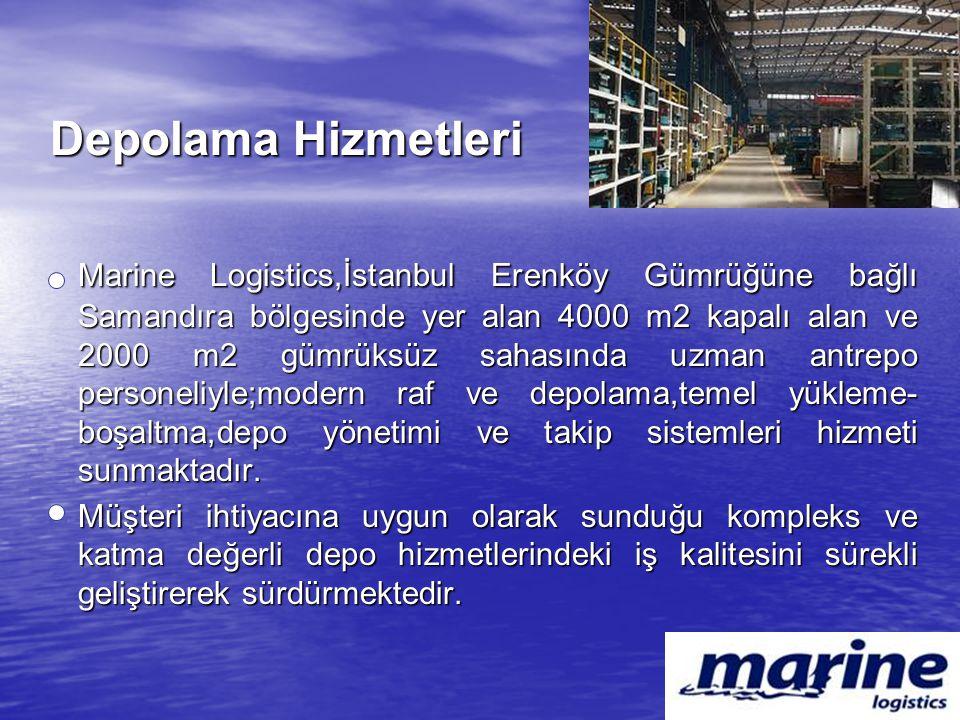 Depolama Hizmetleri Marine Logistics,İstanbul Erenköy Gümrüğüne bağlı Samandıra bölgesinde yer alan 4000 m2 kapalı alan ve 2000 m2 gümrüksüz sahasında