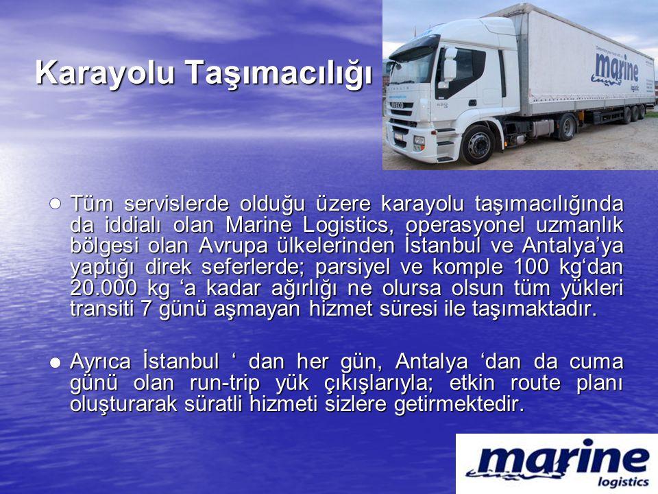 Karayolu Taşımacılığı Tüm servislerde olduğu üzere karayolu taşımacılığında da iddialı olan Marine Logistics, operasyonel uzmanlık bölgesi olan Avrupa