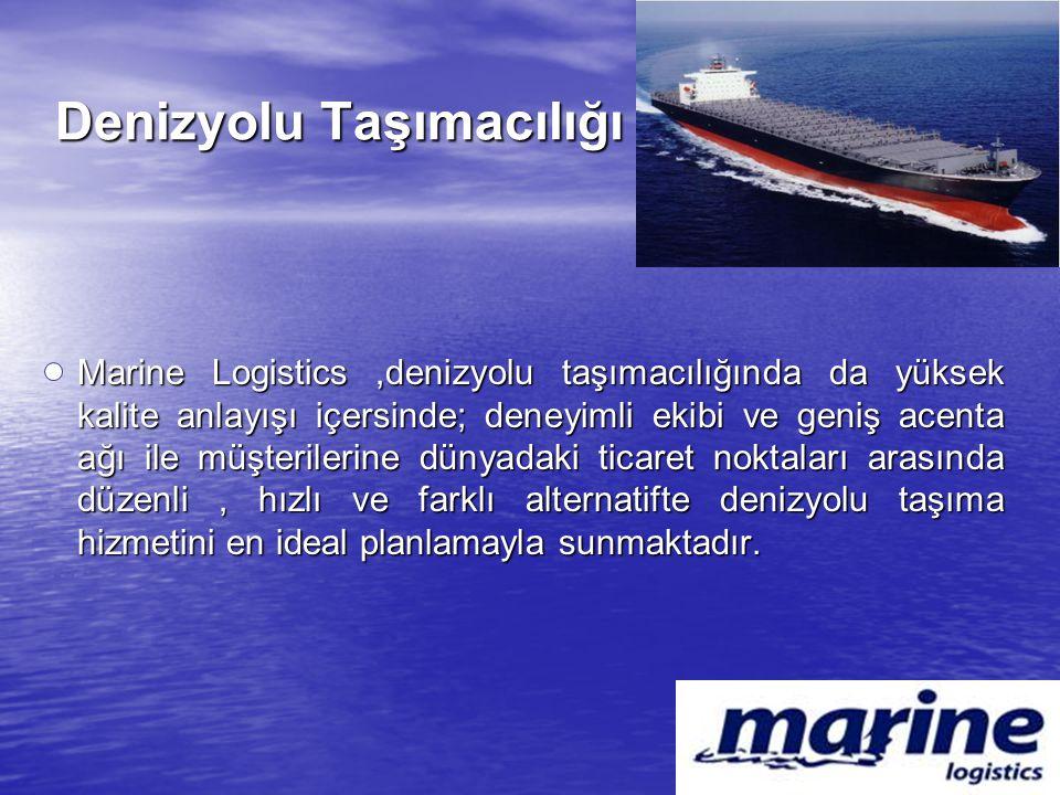 Denizyolu Taşımacılığı Marine Logistics,denizyolu taşımacılığında da yüksek kalite anlayışı içersinde; deneyimli ekibi ve geniş acenta ağı ile müşteri