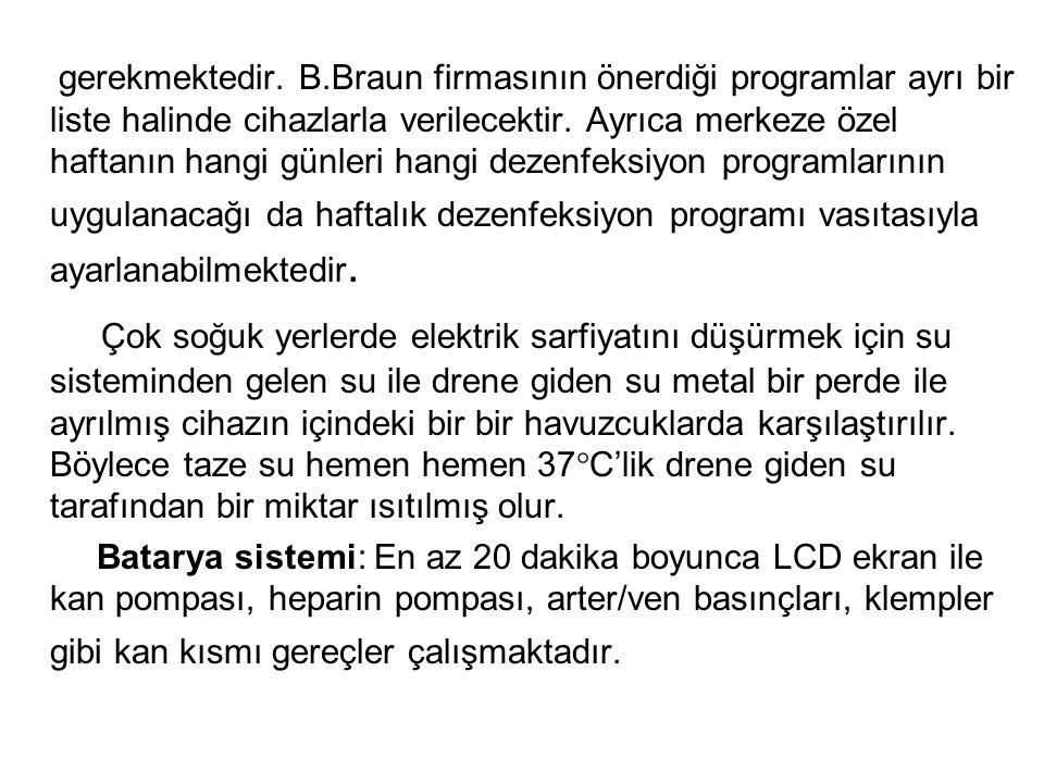 gerekmektedir. B.Braun firmasının önerdiği programlar ayrı bir liste halinde cihazlarla verilecektir. Ayrıca merkeze özel haftanın hangi günleri hangi