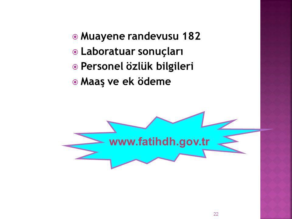 22  Muayene randevusu 182  Laboratuar sonuçları  Personel özlük bilgileri  Maaş ve ek ödeme www.fatihdh.gov.tr
