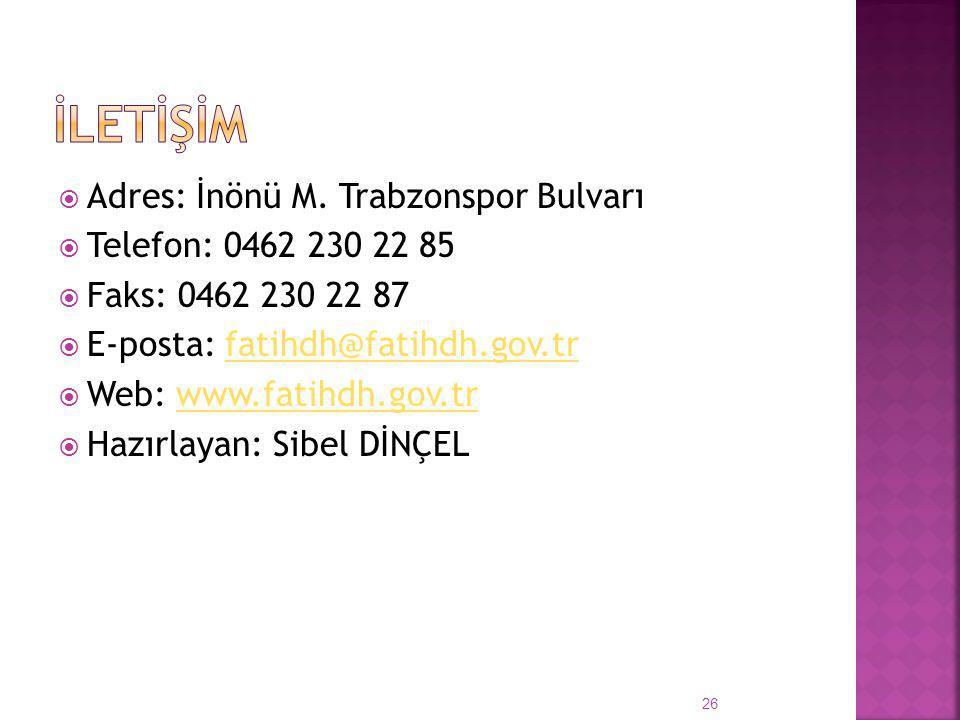  Adres: İnönü M. Trabzonspor Bulvarı  Telefon: 0462 230 22 85  Faks: 0462 230 22 87  E-posta: fatihdh@fatihdh.gov.trfatihdh@fatihdh.gov.tr  Web: