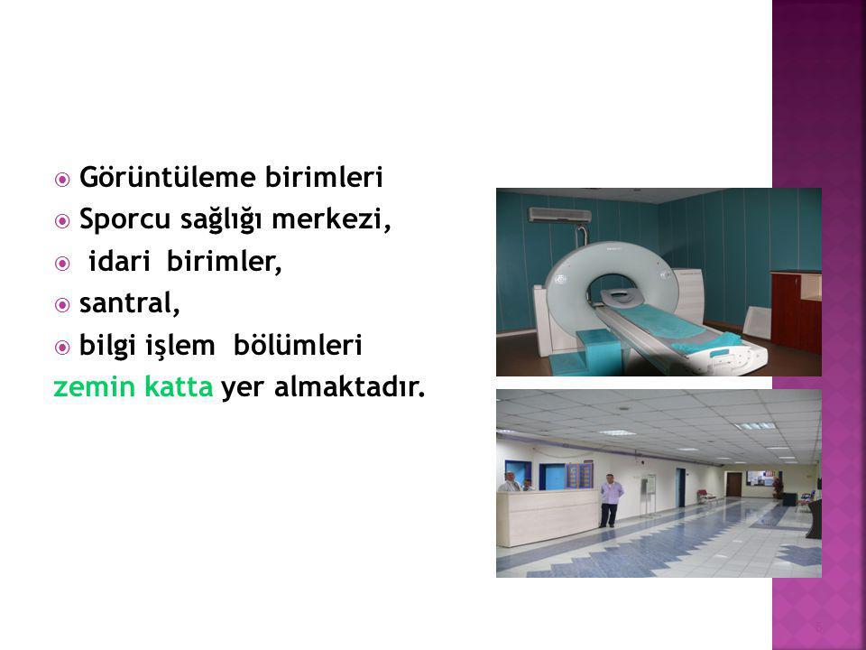  Görüntüleme birimleri  Sporcu sağlığı merkezi,  idari birimler,  santral,  bilgi işlem bölümleri zemin katta yer almaktadır. 5