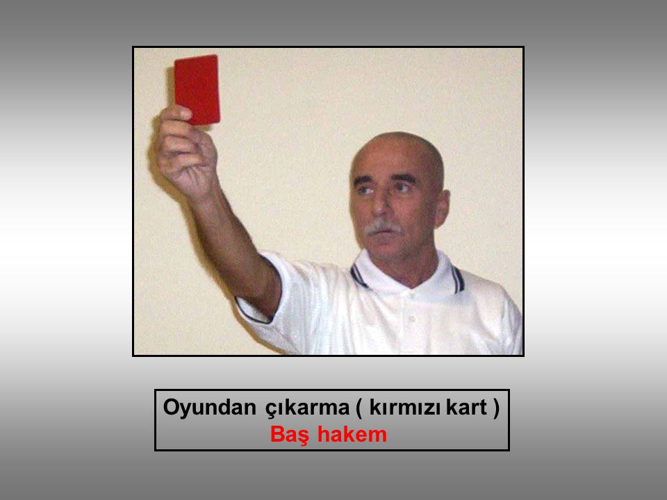 Oyundan çıkarma ( kırmızı kart ) Baş hakem