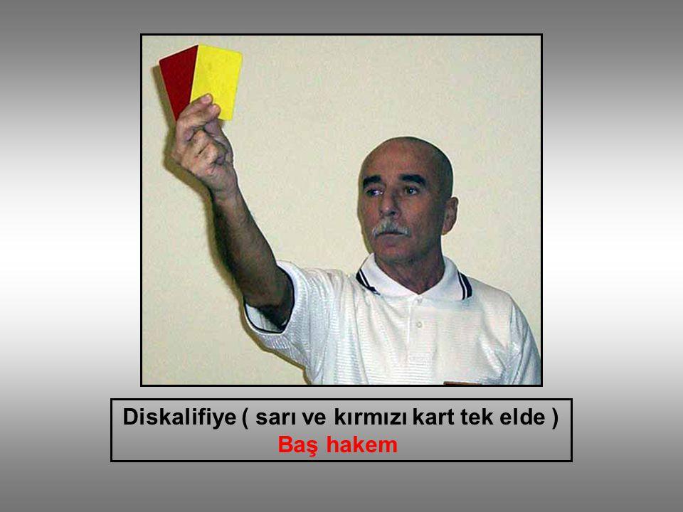 Diskalifiye ( sarı ve kırmızı kart tek elde ) Baş hakem