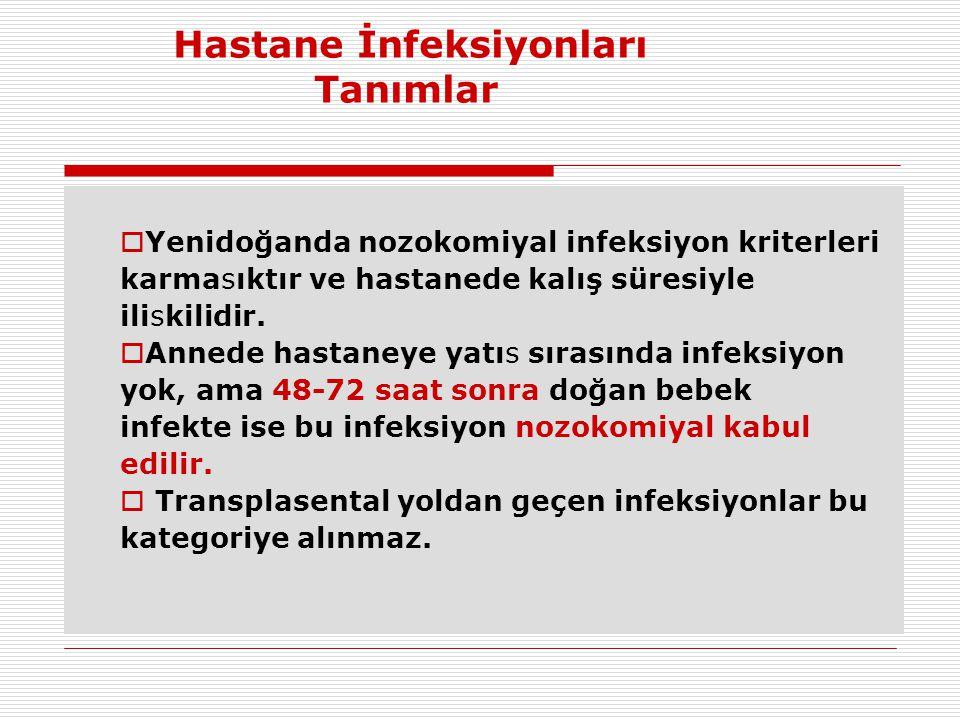 Hastane İnfeksiyonları Tanımlar  Yenidoğanda nozokomiyal infeksiyon kriterleri karmasıktır ve hastanede kalış süresiyle iliskilidir.  Annede hastane