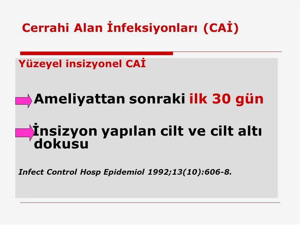 Cerrahi Alan İnfeksiyonları (CAİ) Yüzeyel insizyonel CAİ Ameliyattan sonraki ilk 30 gün İnsizyon yapılan cilt ve cilt altı dokusu Infect Control Hosp