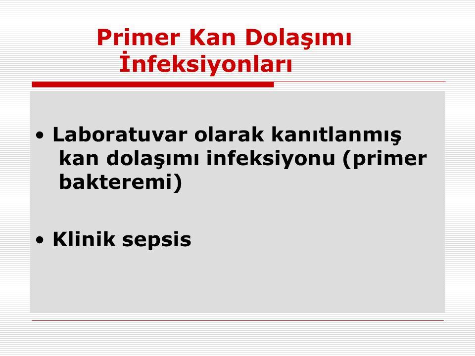 Primer Kan Dolaşımı İnfeksiyonları • Laboratuvar olarak kanıtlanmış kan dolaşımı infeksiyonu (primer bakteremi) • Klinik sepsis