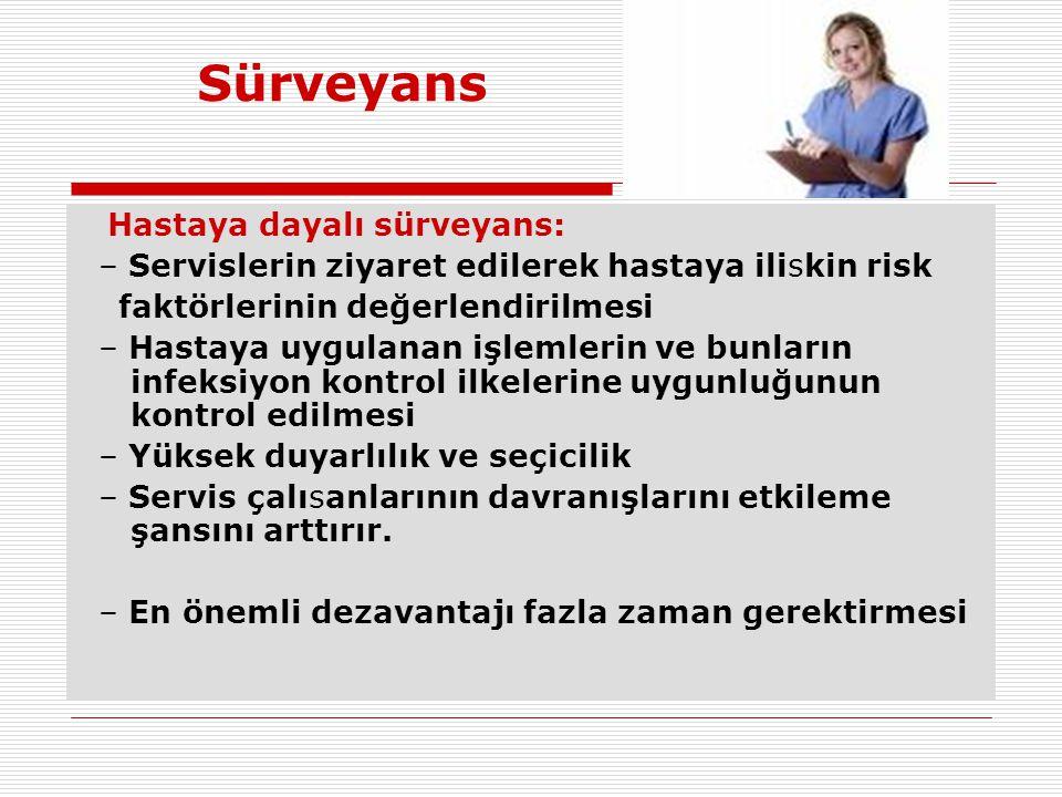 Sürveyans Hastaya dayalı sürveyans: – Servislerin ziyaret edilerek hastaya iliskin risk faktörlerinin değerlendirilmesi – Hastaya uygulanan işlemlerin
