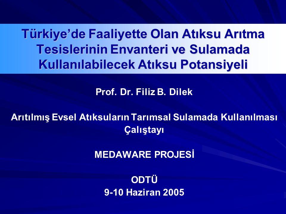 Türkiye'de Faaliyette Olan Atıksu Arıtma Tesislerinin Envanteri ve Sulamada Kullanılabilecek Atıksu Potansiyeli Prof. Dr. Filiz B. Dilek Arıtılmış Evs