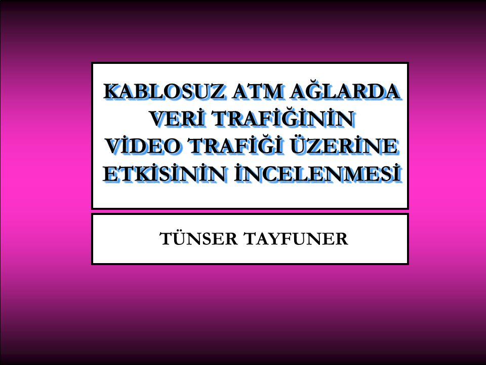 KABLOSUZ ATM AĞLARDA VERİ TRAFİĞİNİN VİDEO TRAFİĞİ ÜZERİNE ETKİSİNİN İNCELENMESİ 2.