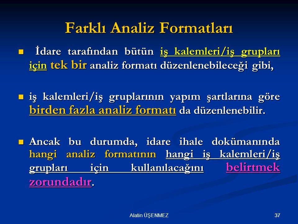 37Alatin ÜŞENMEZ37 Farklı Analiz Formatları  İdare tarafından bütün iş kalemleri/iş grupları için tek bir analiz formatı düzenlenebileceği gibi,  iş