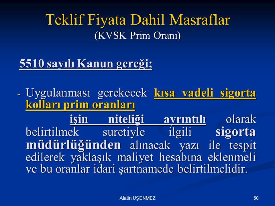 50Alatin ÜŞENMEZ Teklif Fiyata Dahil Masraflar (KVSK Prim Oranı) 5510 sayılı Kanun gereği; 5510 sayılı Kanun gereği; - Uygulanması gerekecek kısa vade