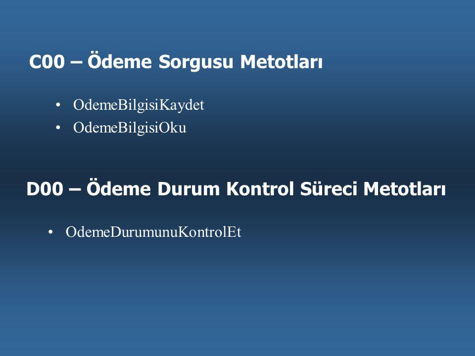 •OdemeBilgisiKaydet •OdemeBilgisiOku C00 – Ödeme Sorgusu Metotları •OdemeDurumunuKontrolEt D00 – Ödeme Durum Kontrol Süreci Metotları