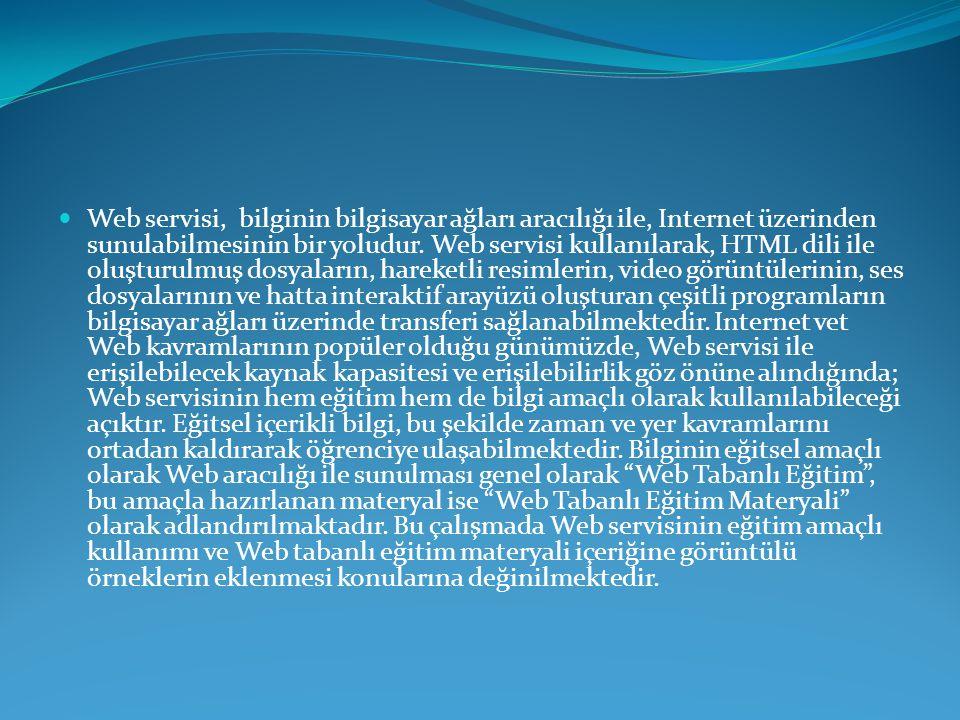  Web servisi, bilginin bilgisayar ağları aracılığı ile, Internet üzerinden sunulabilmesinin bir yoludur. Web servisi kullanılarak, HTML dili ile oluş