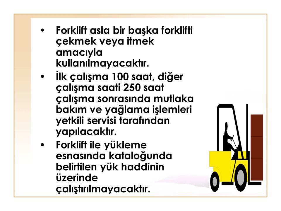 • Forklift asla bir başka forklifti çekmek veya itmek amacıyla kullanılmayacaktır. • İlk çalışma 100 saat, diğer çalışma saati 250 saat çalışma sonras