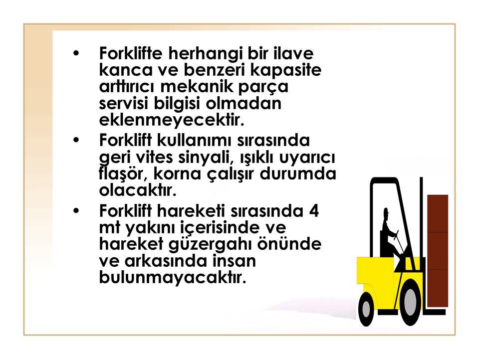 • Forklifte herhangi bir ilave kanca ve benzeri kapasite arttırıcı mekanik parça servisi bilgisi olmadan eklenmeyecektir. • Forklift kullanımı sırasın
