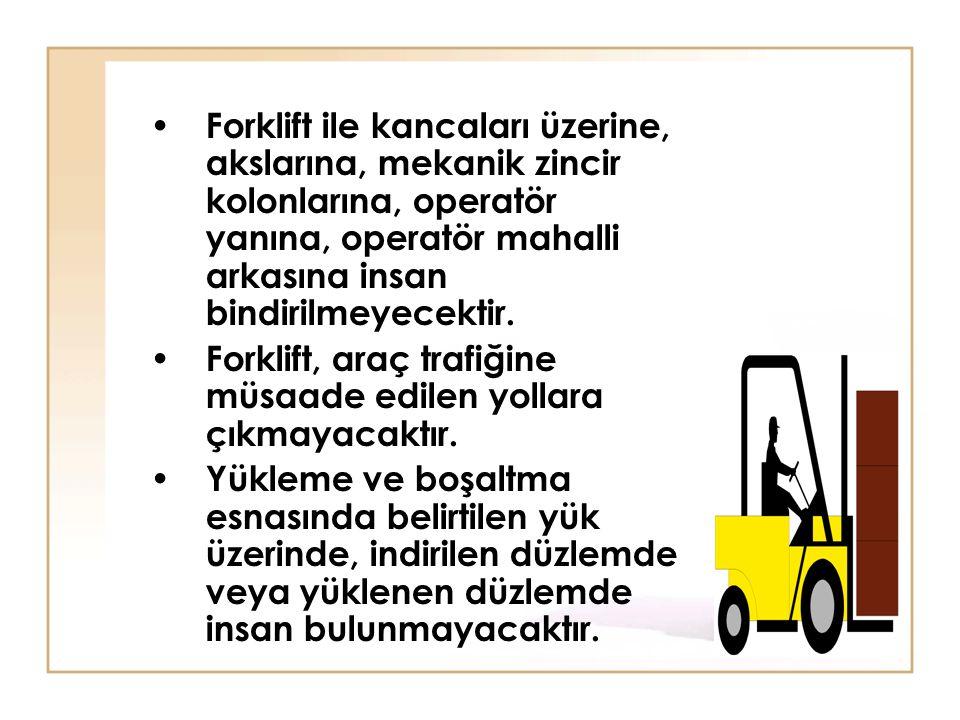 • Forklift ile kancaları üzerine, akslarına, mekanik zincir kolonlarına, operatör yanına, operatör mahalli arkasına insan bindirilmeyecektir. • Forkli