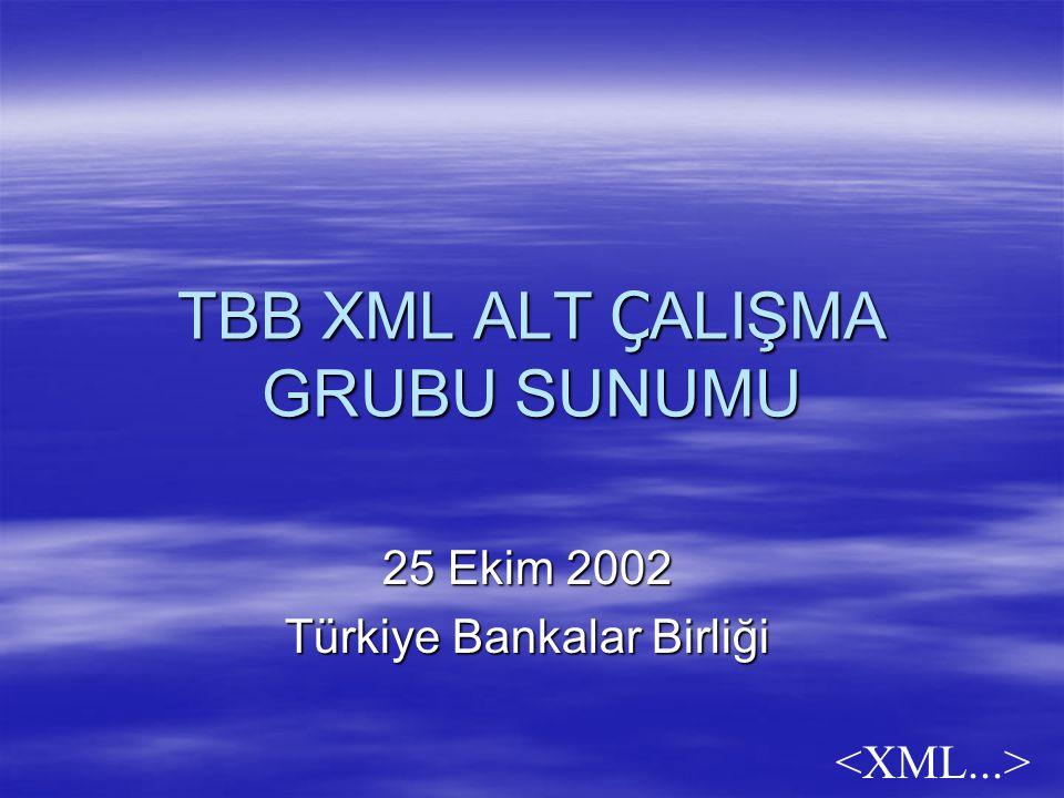 TBB XML ALT Ç ALIŞMA GRUBU SUNUMU 25 Ekim 2002 Türkiye Bankalar Birliği
