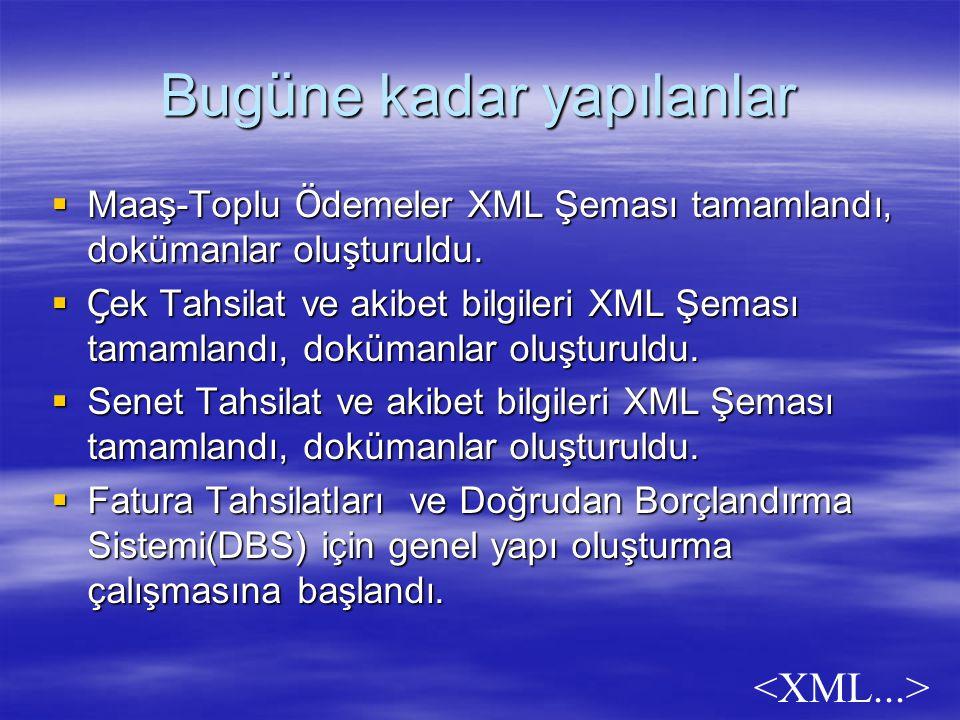 Bug ü ne kadar yapılanlar  Maaş-Toplu Ö demeler XML Şeması tamamlandı, dokümanlar oluşturuldu.