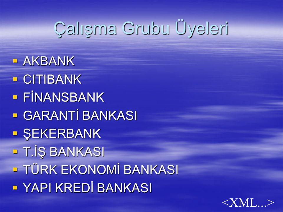 Çalışma Grubu Üyeleri  AKBANK  CITIBANK  FİNANSBANK  GARANTİ BANKASI  ŞEKERBANK  T.İŞ BANKASI  TÜRK EKONOMİ BANKASI  YAPI KREDİ BANKASI