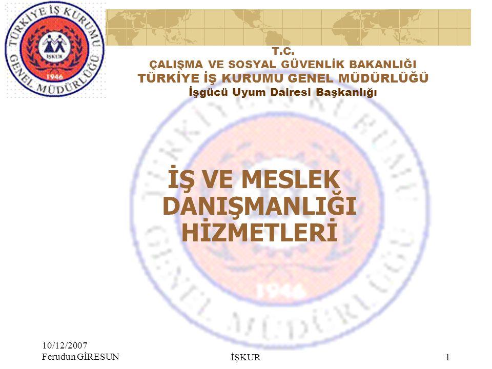 10/12/2007 Ferudun GİRESUN İŞKUR 1 T.C.