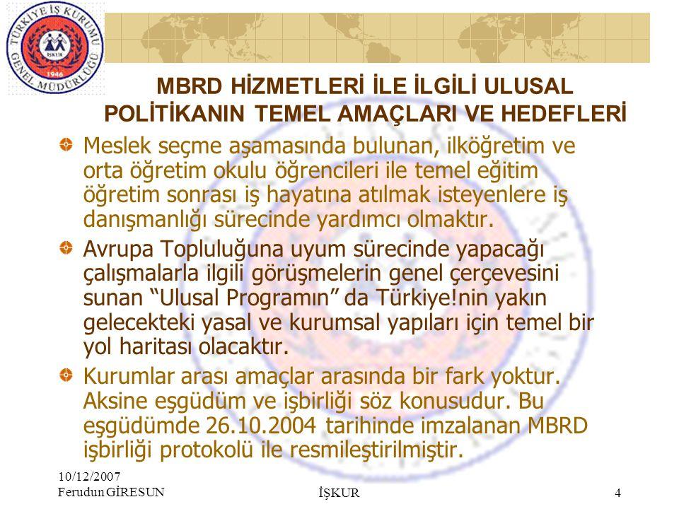 10/12/2007 Ferudun GİRESUN İŞKUR 3 HİZMETİN ULUSAL YASAL DAYANAKLARI: 4904 sayılı Türkiye İş Kurumu Kanunu'nun 3/c maddesi, 9/b maddesi Türkiye İş Kur