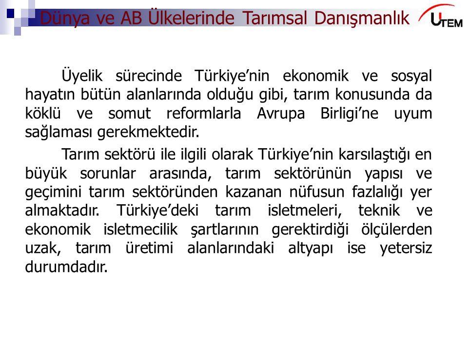 Dünya ve AB Ülkelerinde Tarımsal Danışmanlık Üyelik sürecinde Türkiye'nin ekonomik ve sosyal hayatın bütün alanlarında olduğu gibi, tarım konusunda da