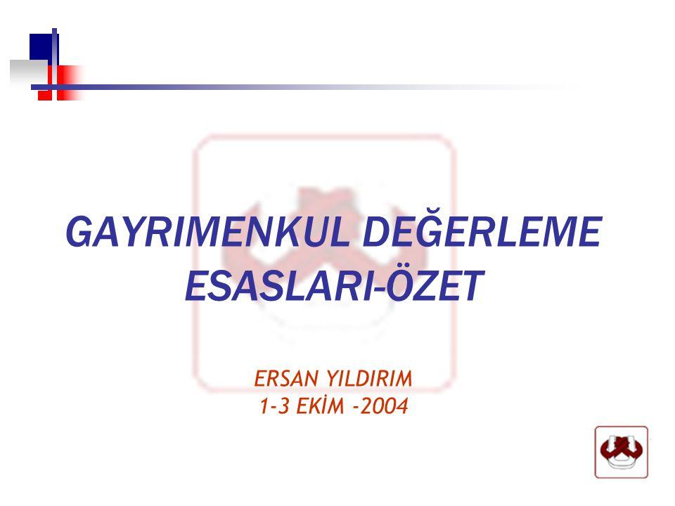GAYRIMENKUL DEĞERLEME ESASLARI-ÖZET ERSAN YILDIRIM 1-3 EKİM -2004