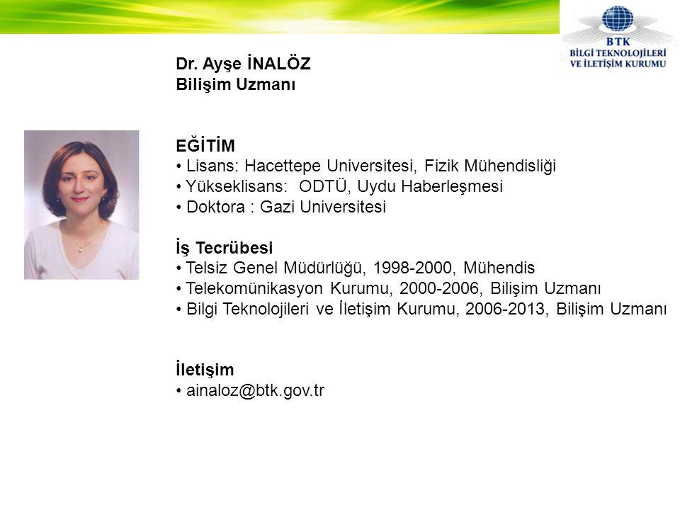 Dr. Ayşe İNALÖZ Bilişim Uzmanı EĞİTİM • Lisans: Hacettepe Universitesi, Fizik Mühendisliği • Yükseklisans: ODTÜ, Uydu Haberleşmesi • Doktora : Gazi Un