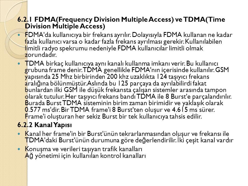 6.2.1 FDMA(Frequency Division Multiple Access) ve TDMA(Time Division Multiple Access)  FDMA'da kullanıcıya bir frekans ayrılır. Dolayısıyla FDMA kull