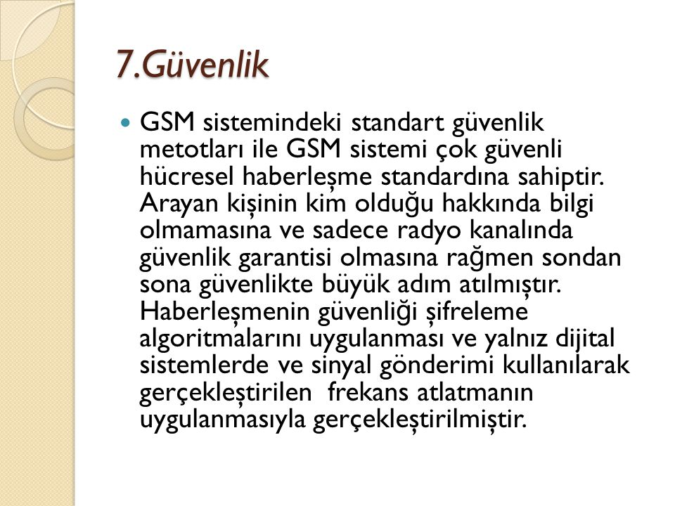 7.Güvenlik  GSM sistemindeki standart güvenlik metotları ile GSM sistemi çok güvenli hücresel haberleşme standardına sahiptir. Arayan kişinin kim old