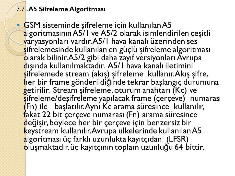 7.7. A5 Şifreleme Algoritması  GSM sisteminde şifreleme için kullanılan A5 algoritmasının A5/1 ve A5/2 olarak isimlendirilen çeşitli varyasyonları va